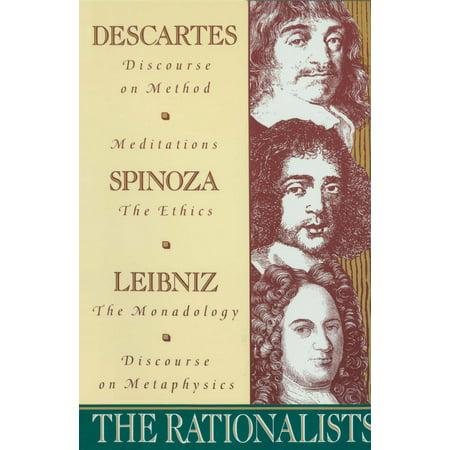 The Rationalists : Descartes: Discourse on Method & Meditations; Spinoza: Ethics; Leibniz: Monadology & Discourse on