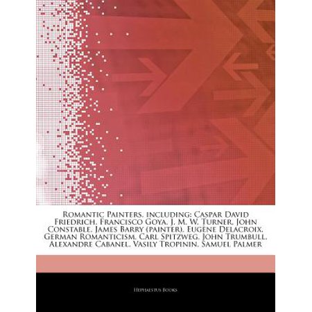 Articles on Romantic Painters, Including: Caspar David Friedrich, Francisco Goya, J. M. W. Turner, John... by
