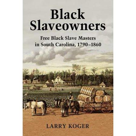 Black Slaveowners : Free Black Slave Masters in South Carolina, (List Of Slave Owners In North Carolina)