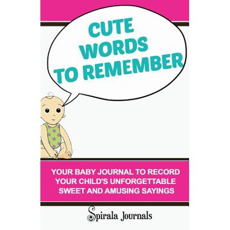 Cute Words to Remember : Your Baby Journal to Record Your Child's Unforgettable Sweet and Amusing Sayings ()