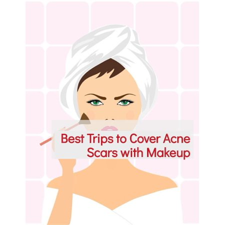 Best Trips to Cover Acne Scars with Makeup -