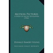 Motion Pictures: A Study in Social Legislation (1922) (Paperback)