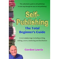 Self-Publishing: The Total Beginner's Guide - eBook