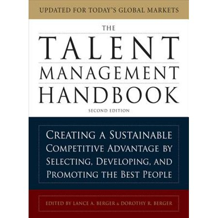 The Talent Management Handbook, Second Edition: Creating a Sustainable Competitive Advantage by Selecting, Developing, and Promoting the Best People - (Strategic Management And Competitive Advantage 5th Edition)