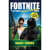 Fortnite : The Ultimate Unauthorized Guide