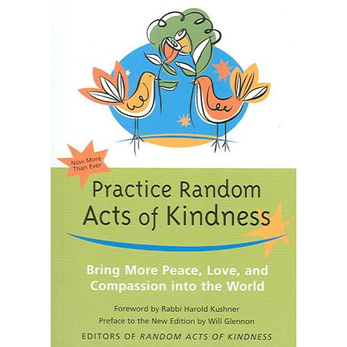 Practice Random Acts of Kindness: Bring More Peace, Love, And Compassion into the World