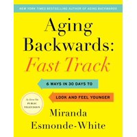 Aging Backwards, 3: Aging Backwards: Fast Track : 6 Ways in 30 Days to Look and Feel Younger (Hardcover)