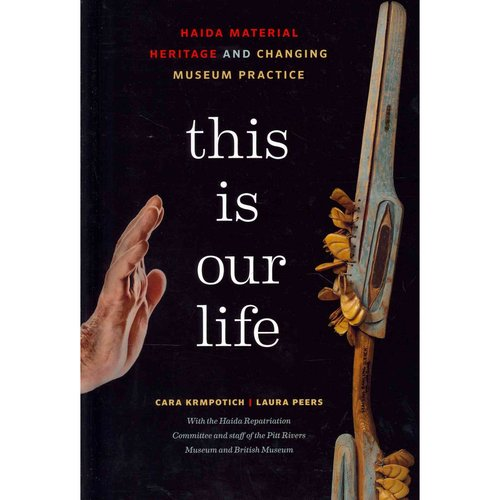 This Is Our Life: Haida Material Heritage and Changing Museum Practice