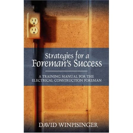 Strategies for a Foreman's Success: A Training Manual for the Electrical Construction Foreman