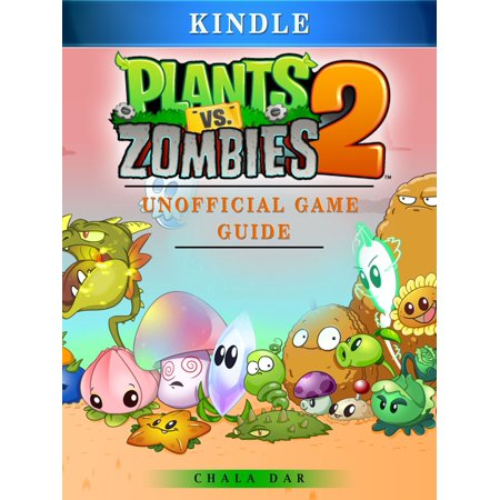 Plants Vs Zombies 2 Kindle Unofficial Game Guide -