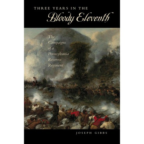 Three Years in the Bloody Eleventh: The Campaigns of a Pennsylvania Reserves Regiment