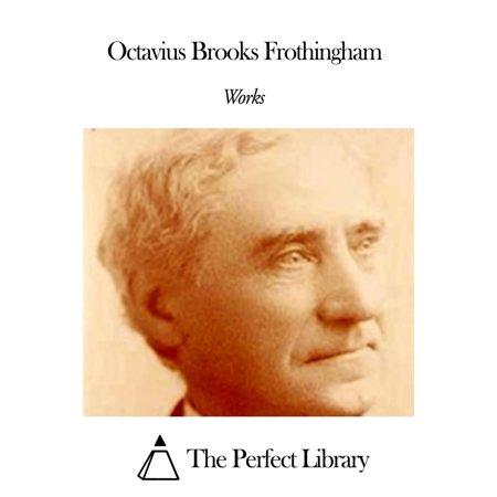 Works of Octavius Brooks Frothingham - eBook