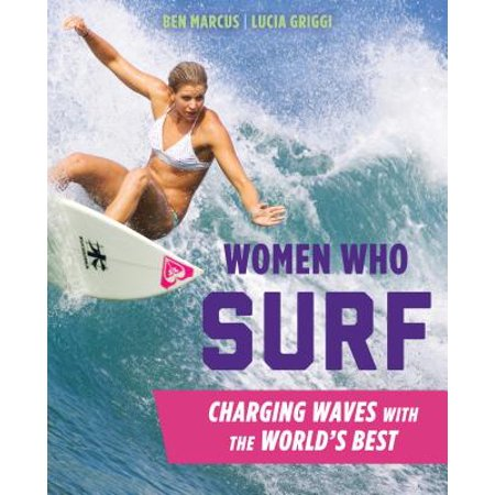 Women Who Surf : Charging Waves with the World's