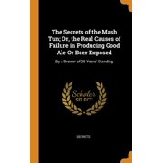 The Secrets of the MASH Tun; Or, the Real Causes of Failure in Producing Good Ale or Beer Exposed (Hardcover)