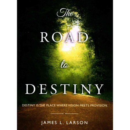 The Road To Destiny  Destiny Is The Place Where Vision Meets Provision