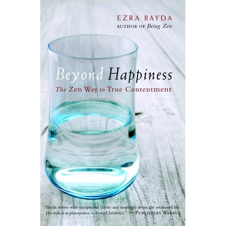 Beyond Happiness : The Zen Way to True (Beyond Happiness The Zen Way To True Contentment)