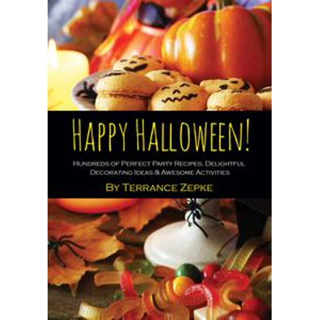 Halloween Party Recipes Kids (Happy Halloween! Hundreds of Perfect Party Recipes, Delightful Decorating Ideas & Awesome Activities -)