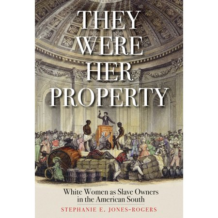 They Were Her Property : White Women as Slave Owners in the American (Were There Black Slave Owners In The South)