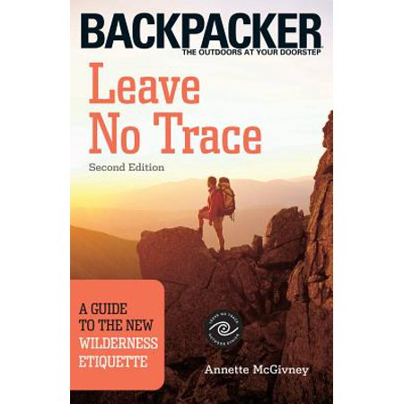 Leave No Trace : A Guide to the New Wilderness Etiquette, 2nd Edition