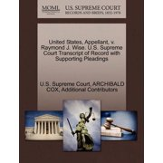 United States, Appellant, V. Raymond J. Wise. U.S. Supreme Court Transcript of Record with Supporting Pleadings