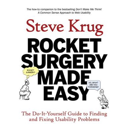 Rocket Surgery Made Easy : The Do-It-Yourself Guide to Finding and Fixing Usability