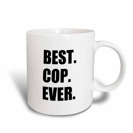 3dRose Best Cop Ever - fun text gifts for worlds greatest police officer, Ceramic Mug,