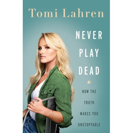 Never Play Dead : How the Truth Makes You Unstoppable ()