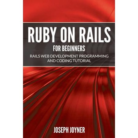 Ruby on Rails for Beginners : Rails Web Development Programming and Coding
