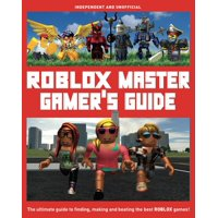 Roblox Master Gamer's Guide: The Ultimate Guide to Finding, Making and Beating the Best Roblox Games! (Paperback)