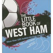 Little Book of West Ham : More Than 185 Bubble-blowing Quotes!
