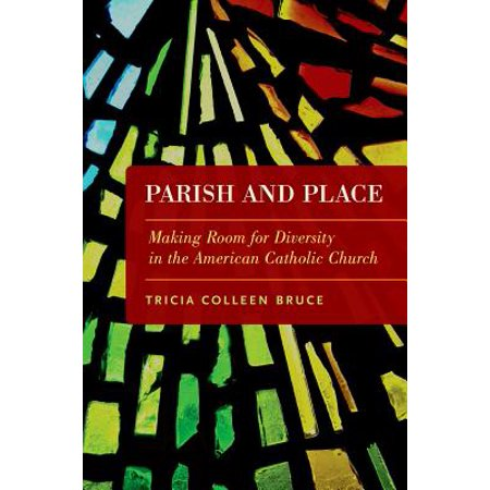- Parish and Place : Making Room for Diversity in the American Catholic Church