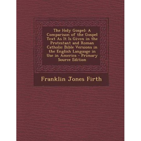 The Holy Gospel  A Comparison Of The Gospel Text As It Is Given In The Protestant And Roman Catholic Bible Versions In The English Lang
