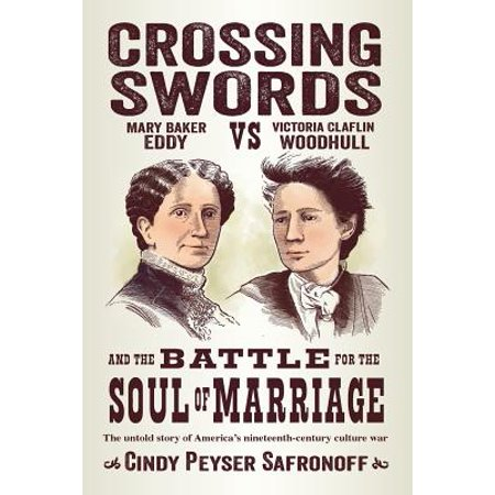 Crossing Swords : Mary Baker Eddy vs. Victoria Claflin Woodhull and the Battle for the Soul of Marriage ()
