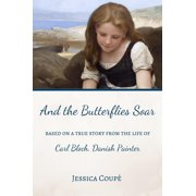 And the Butterflies Soar: Based on a True Story from the Life of Carl Bloch, Danish Painter - eBook