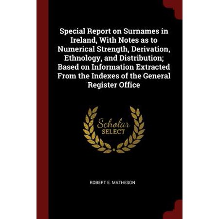 Ireland Information Halloween (Special Report on Surnames in Ireland, with Notes as to Numerical Strength, Derivation, Ethnology, and Distribution; Based on Information Extracted from the Indexes of the General Register)