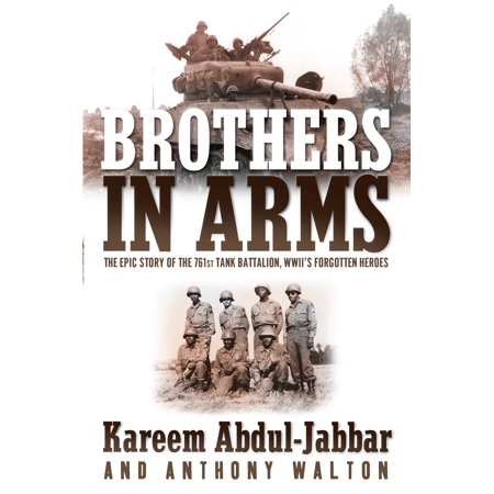 Brothers in Arms : The Epic Story of the 761st Tank Battalion, WWII's Forgotten