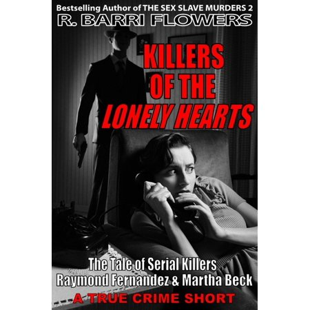 Killers of the Lonely Hearts: The Tale of Serial Killers Raymond Fernandez & Martha Beck (A True Crime Short) - eBook