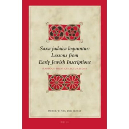 Saxa Judaica Loquuntur: Lessons from Early Jewish Inscriptions: Radboud Presitge Lecture 2014