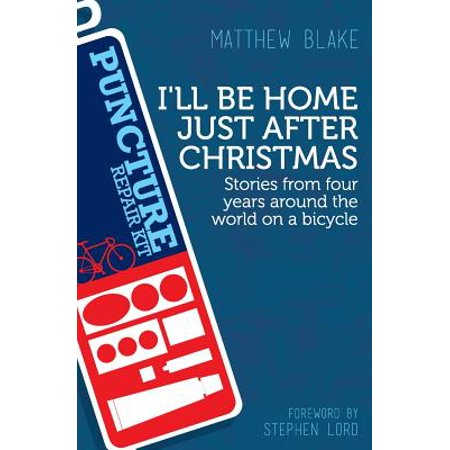I'll Be Home Just After Christmas : Stories from Four Years Around the World on a