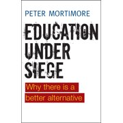 Education under Siege : Why There Is a Better Alternative