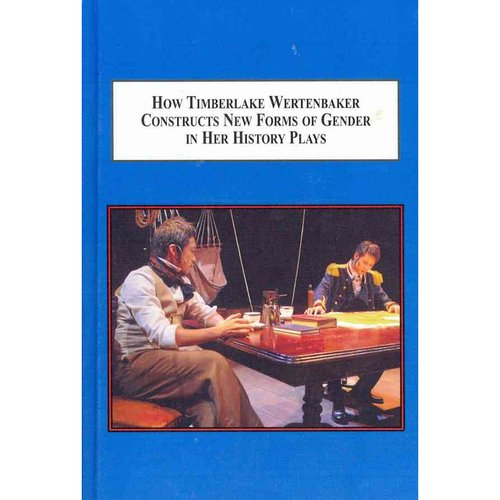 How Timberlake Wertenbaker Constructs New Forms of Gender in Her History Plays: Exposing the Power Relations Between the Sexes