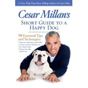 Cesar Millan's Short Guide to a Happy Dog : 98 Essential Tips and Techniques