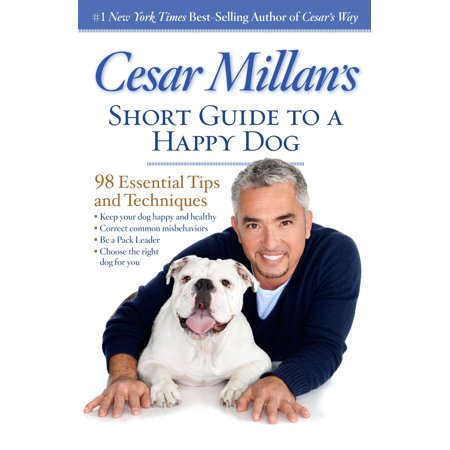 Cesar Millan's Short Guide to a Happy Dog : 98 Essential Tips and Techniques ()