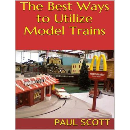 The Best Ways to Utilize Model Trains - eBook (Best Way To Train Forearms)