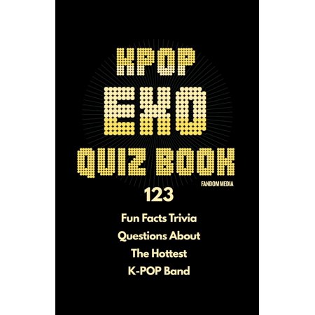Kpop Exo Quiz Book: 123 Fun Facts Trivia Questions about the Hottest K-Pop Band - Trivia Quiz Halloween