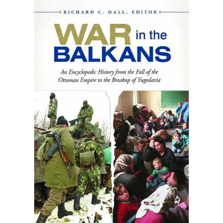 - War in the Balkans : An Encyclopedic History from the Fall of the Ottoman Empire to the Breakup of Yugoslavia