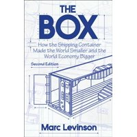 The Box : How the Shipping Container Made the World Smaller and the World Economy Bigger - Second Edition with a New Chapter by the Author