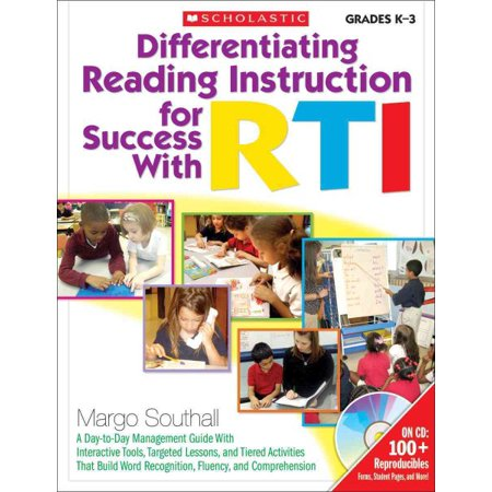 Differentiating Reading Instruction for Success with RTI, Grades K-3 : A Day-To-Day Management Guide with Interactive Tools, Targeted Lessons, and Tiered Activities, That Build Word Recognition, Fluency, and Comprehension