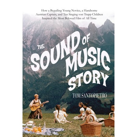 The Sound of Music Story : How A Beguiling Young Novice, A Handsome Austrian Captain, and Ten Singing von Trapp Children Inspired the Most Beloved Film of All Time](Halloween Singing Time)