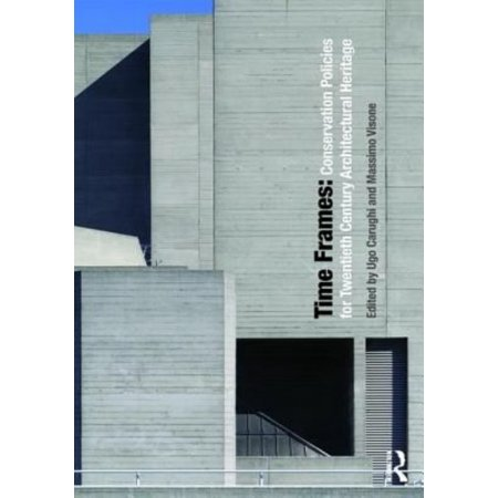 Time Frames  Conservation Policies For Twentieth Century Architectural Heritage